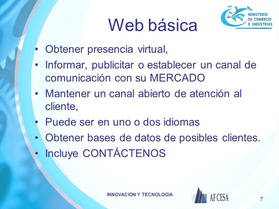 INNOVACION Y TECNOLOGIA 7 Web básica Obtener presencia virtual, Informar, publicitar o establecer un canal de comunicación con su MERCADO Mantener un