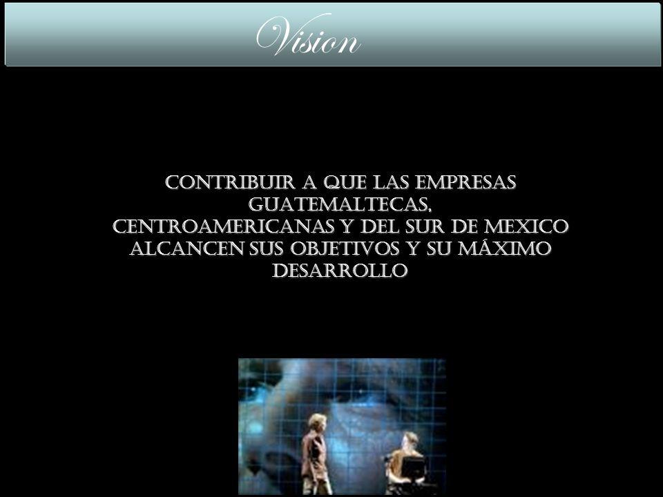 CONTRIBUIR A QUE LAS EMPRESAS GUATEMALTECAS, CENTROAMERICANAS Y DEL SUR DE MEXICO ALCANCEN SUS OBJETIVOS Y SU MÁXIMO DESARROLLO Vision