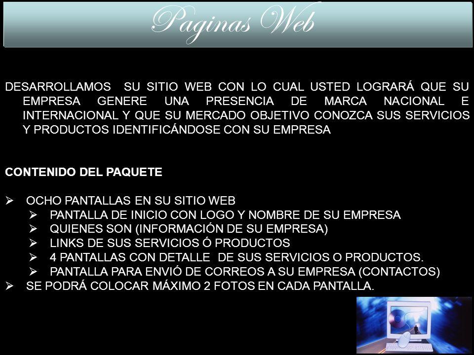 DESARROLLAMOS SU SITIO WEB CON LO CUAL USTED LOGRARÁ QUE SU EMPRESA GENERE UNA PRESENCIA DE MARCA NACIONAL E INTERNACIONAL Y QUE SU MERCADO OBJETIVO CONOZCA SUS SERVICIOS Y PRODUCTOS IDENTIFICÁNDOSE CON SU EMPRESA CONTENIDO DEL PAQUETE OCHO PANTALLAS EN SU SITIO WEB PANTALLA DE INICIO CON LOGO Y NOMBRE DE SU EMPRESA QUIENES SON (INFORMACIÓN DE SU EMPRESA) LINKS DE SUS SERVICIOS Ó PRODUCTOS 4 PANTALLAS CON DETALLE DE SUS SERVICIOS O PRODUCTOS.