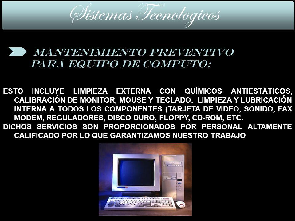 ESTO INCLUYE LIMPIEZA EXTERNA CON QUÍMICOS ANTIESTÁTICOS, CALIBRACIÓN DE MONITOR, MOUSE Y TECLADO.