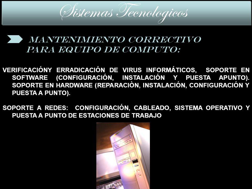 Sistemas Tecnologicos Mantenimiento CORRECTIVO PARA EQUIPO DE COMPUTO: VERIFICACIÓNY ERRADICACIÓN DE VIRUS INFORMÁTICOS, SOPORTE EN SOFTWARE (CONFIGURACIÓN, INSTALACIÓN Y PUESTA APUNTO).