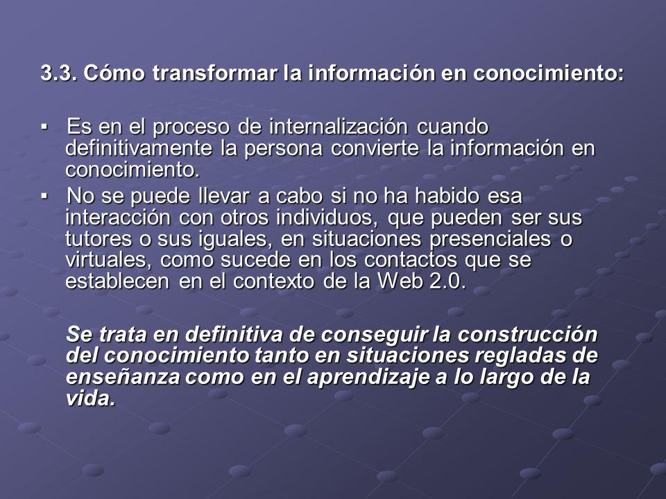3.3. Cómo transformar la información en conocimiento: Es en el proceso de internalización cuando definitivamente la persona convierte la información e