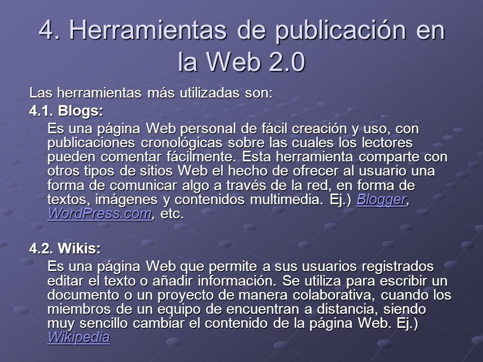 4. Herramientas de publicación en la Web 2.0 Las herramientas más utilizadas son: 4.1. Blogs: Es una página Web personal de fácil creación y uso, con