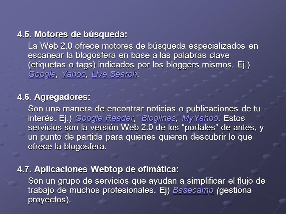 4.5. Motores de búsqueda: La Web 2.0 ofrece motores de búsqueda especializados en escanear la blogosfera en base a las palabras clave (etiquetas o tag