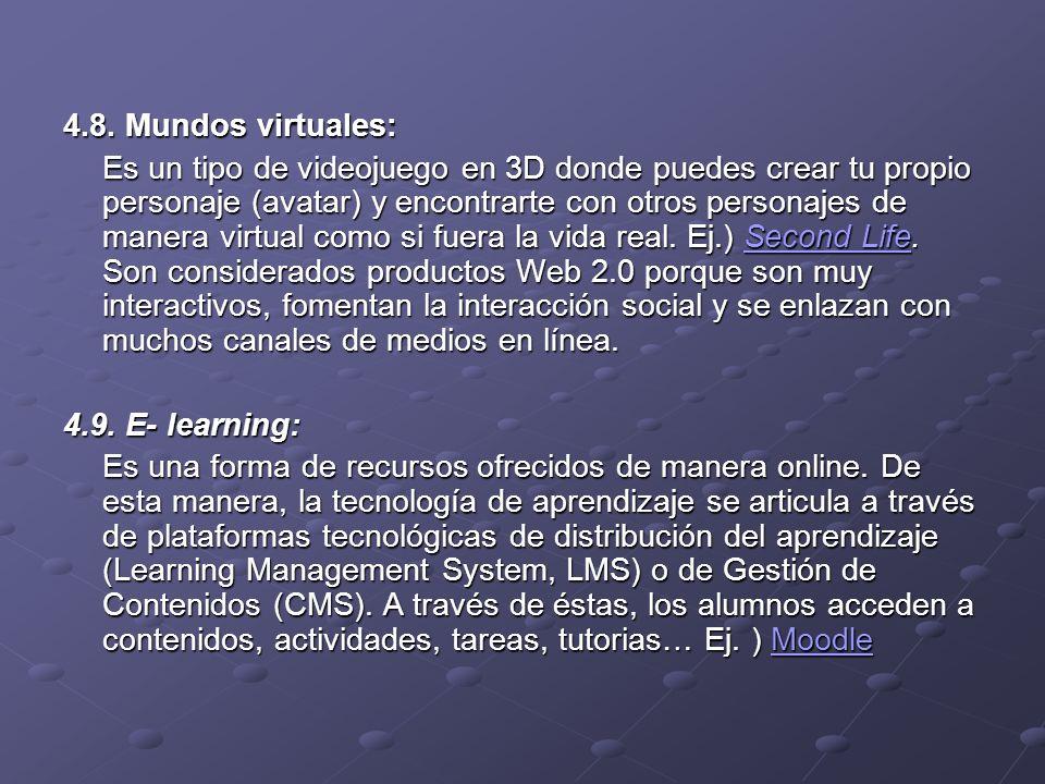 4.8. Mundos virtuales: Es un tipo de videojuego en 3D donde puedes crear tu propio personaje (avatar) y encontrarte con otros personajes de manera vir