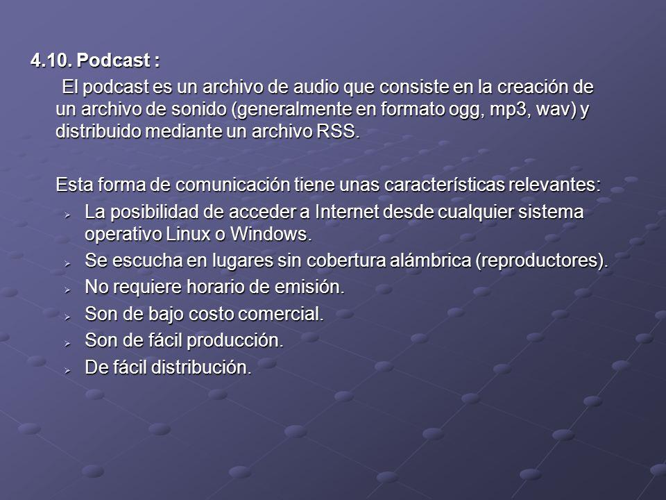 4.10. Podcast : El podcast es un archivo de audio que consiste en la creación de un archivo de sonido (generalmente en formato ogg, mp3, wav) y distri