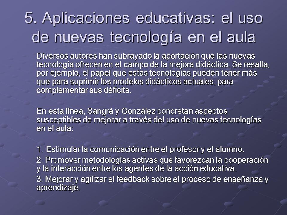 5. Aplicaciones educativas: el uso de nuevas tecnología en el aula Diversos autores han subrayado la aportación que las nuevas tecnología ofrecen en e