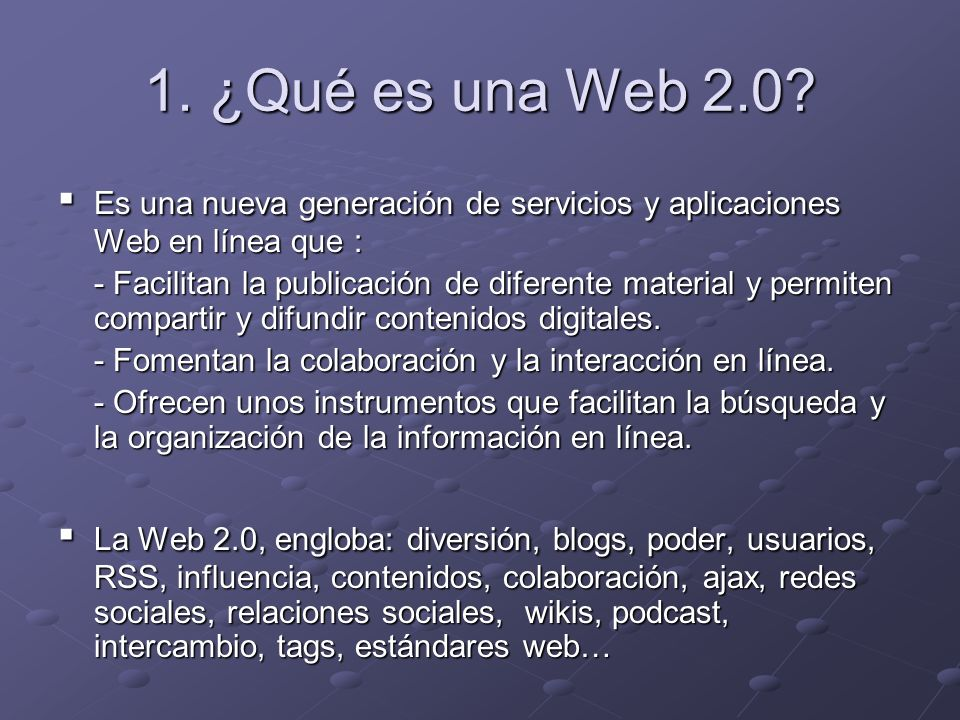 1. ¿Qué es una Web 2.0? Es una nueva generación de servicios y aplicaciones Web en línea que : Es una nueva generación de servicios y aplicaciones Web