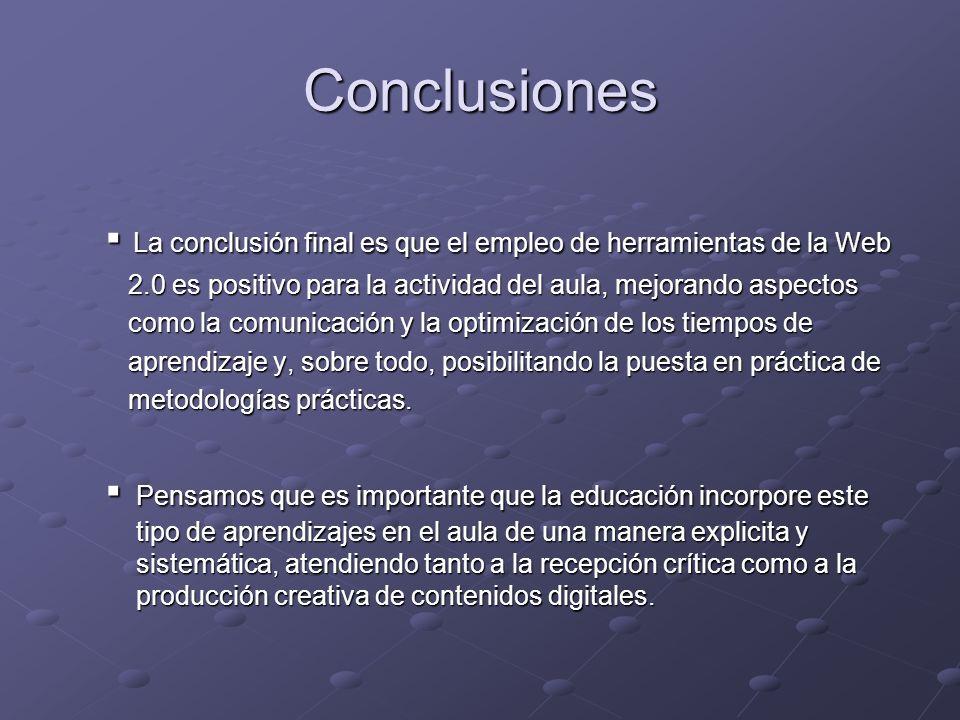 Conclusiones La conclusión final es que el empleo de herramientas de la Web La conclusión final es que el empleo de herramientas de la Web 2.0 es posi