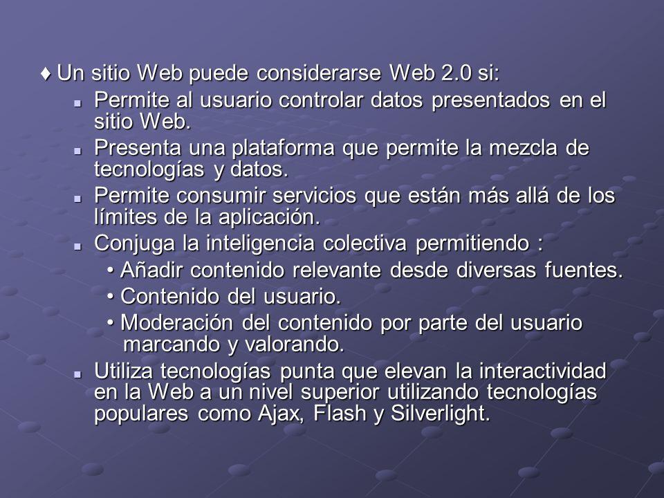 Un sitio Web puede considerarse Web 2.0 si: Un sitio Web puede considerarse Web 2.0 si: Permite al usuario controlar datos presentados en el sitio Web