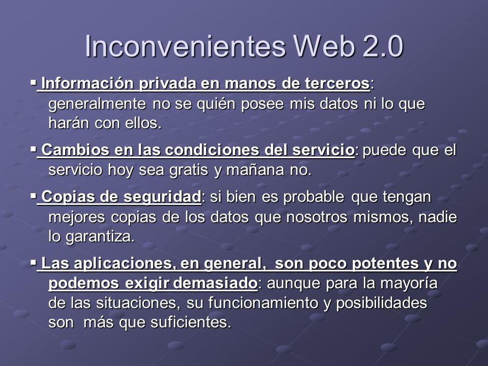 Inconvenientes Web 2.0 Información privada en manos de terceros: generalmente no se quién posee mis datos ni lo que harán con ellos. Información priva