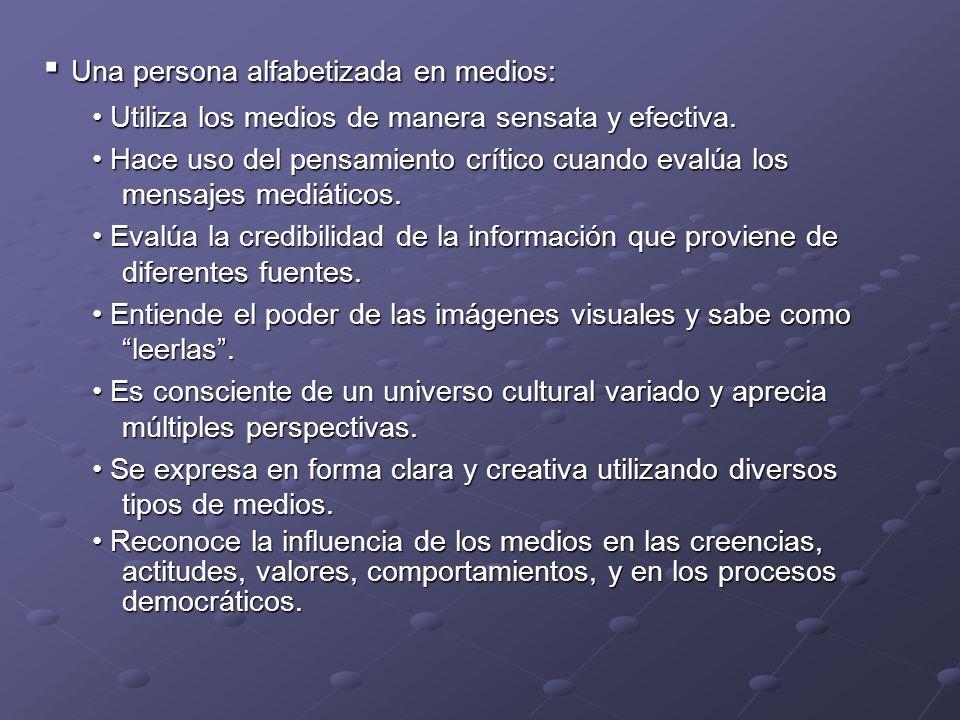 Una persona alfabetizada en medios: Una persona alfabetizada en medios: Utiliza los medios de manera sensata y efectiva. Utiliza los medios de manera