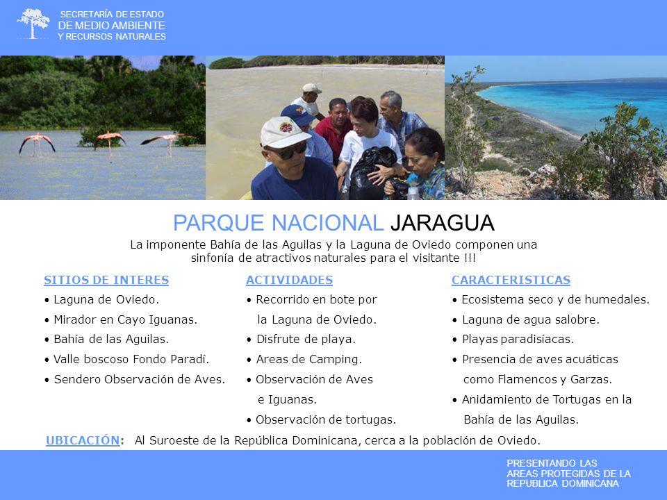 PARQUE NACIONAL LAGO ENRIQUILLO El Lago más grande de las Antillas, es el hábitat del Cocodrilo Americano además de ser lugar para la observación de Aves exóticas.