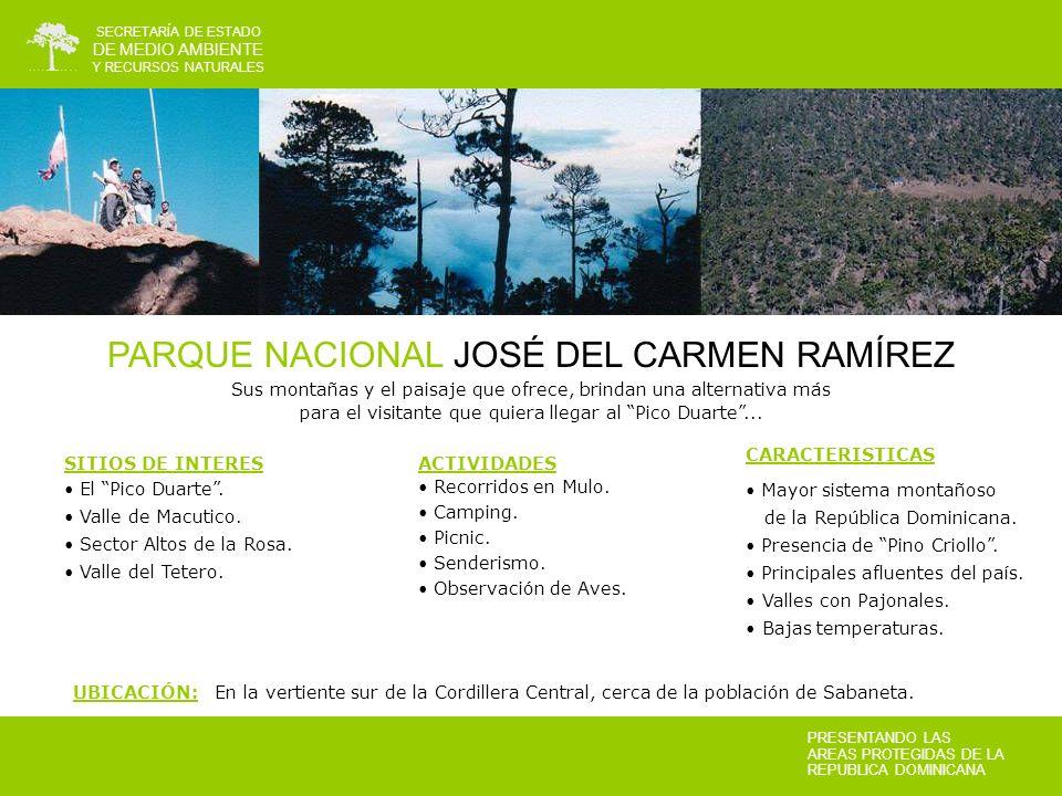 PARQUE NACIONAL JOSÉ DEL CARMEN RAMÍREZ Sus montañas y el paisaje que ofrece, brindan una alternativa más para el visitante que quiera llegar al Pico Duarte...