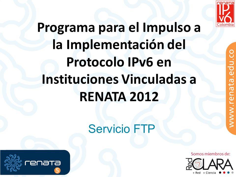 Programa para el Impulso a la Implementación del Protocolo IPv6 en Instituciones Vinculadas a RENATA 2012 1 Servicio FTP