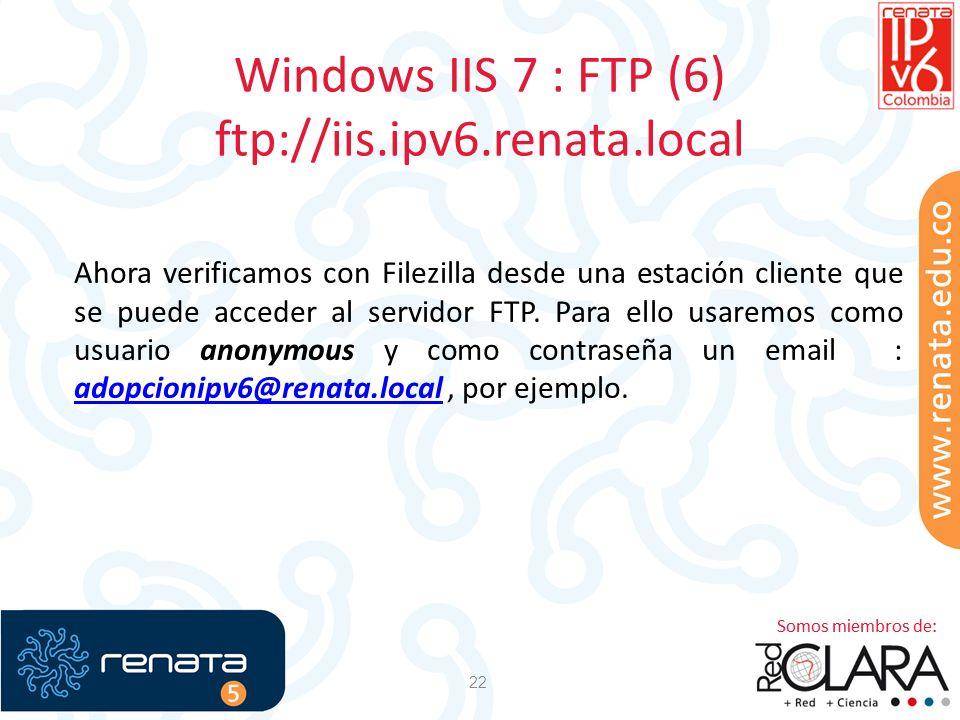 Windows IIS 7 : FTP (6) ftp://iis.ipv6.renata.local 22 Ahora verificamos con Filezilla desde una estación cliente que se puede acceder al servidor FTP