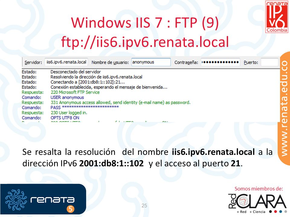 Windows IIS 7 : FTP (9) ftp://iis6.ipv6.renata.local 25 Se resalta la resolución del nombre iis6.ipv6.renata.local a la dirección IPv6 2001:db8:1::102