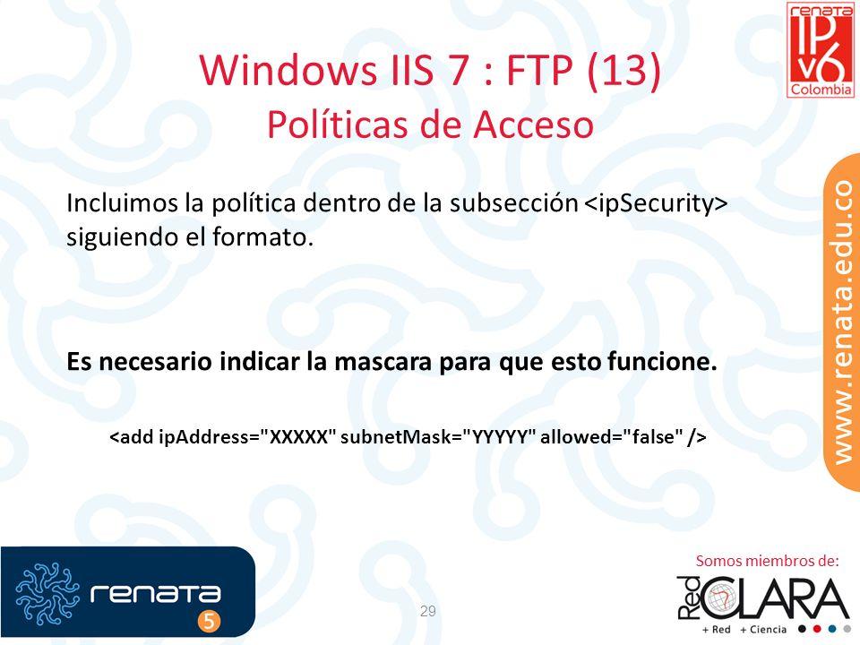 Windows IIS 7 : FTP (13) Políticas de Acceso 29 Incluimos la política dentro de la subsección siguiendo el formato. Es necesario indicar la mascara pa