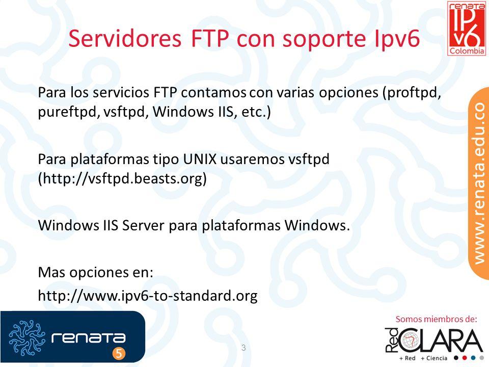 Servidores FTP con soporte Ipv6 3 Para los servicios FTP contamos con varias opciones (proftpd, pureftpd, vsftpd, Windows IIS, etc.) Para plataformas