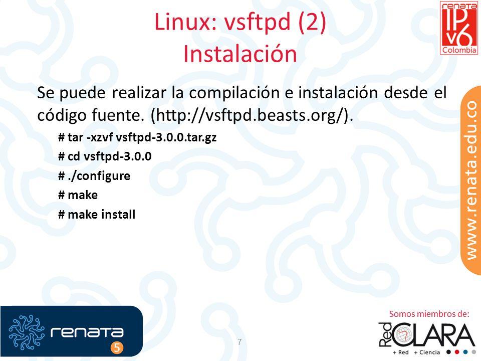 Linux: vsftpd (2) Instalación 7 Se puede realizar la compilación e instalación desde el código fuente. (http://vsftpd.beasts.org/). # tar -xzvf vsftpd