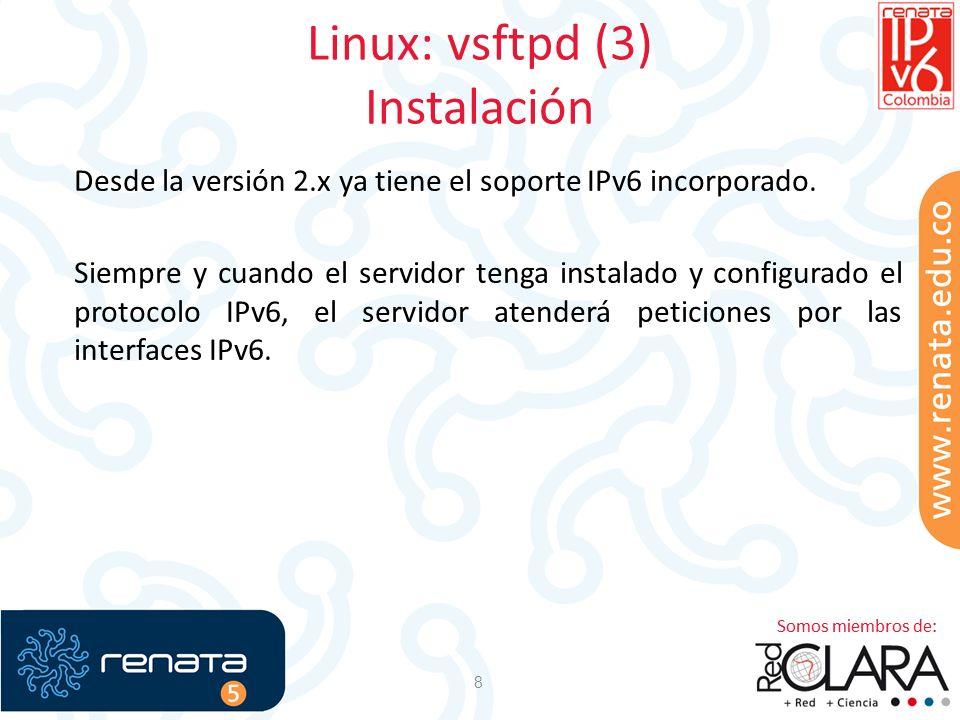 Linux: vsftpd (3) Instalación 8 Desde la versión 2.x ya tiene el soporte IPv6 incorporado. Siempre y cuando el servidor tenga instalado y configurado