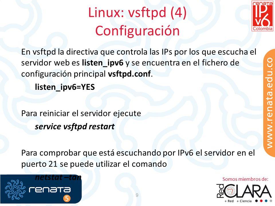 Linux: vsftpd (5) Configuración 10 Para IPv4 la directiva es listen, pero es mutuamente excluyente con la directiva listen_ipv6.