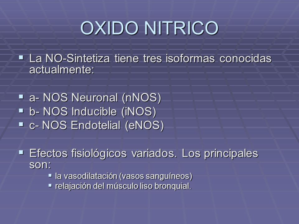 NOS NOS Neuronal (nNOS): NOS Neuronal (nNOS): en las neuronas y células de la neuroglia.
