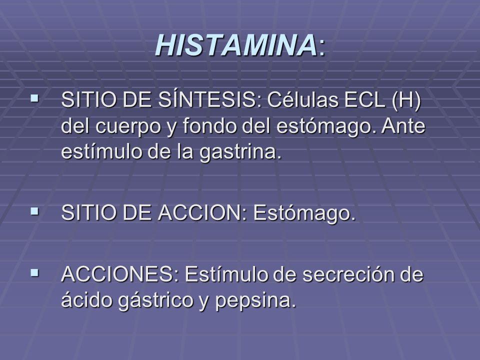 SEROTONINA: SITIO DE SÍNTESIS: Células EC del estómago, intestino delgado y grueso.