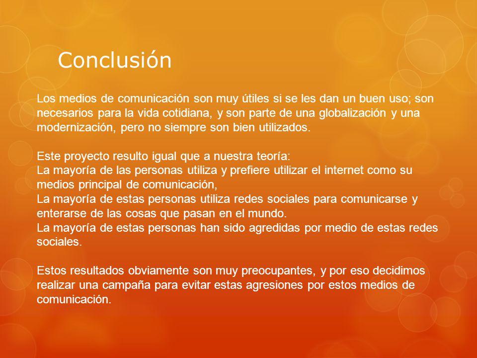 Conclusión Los medios de comunicación son muy útiles si se les dan un buen uso; son necesarios para la vida cotidiana, y son parte de una globalizació