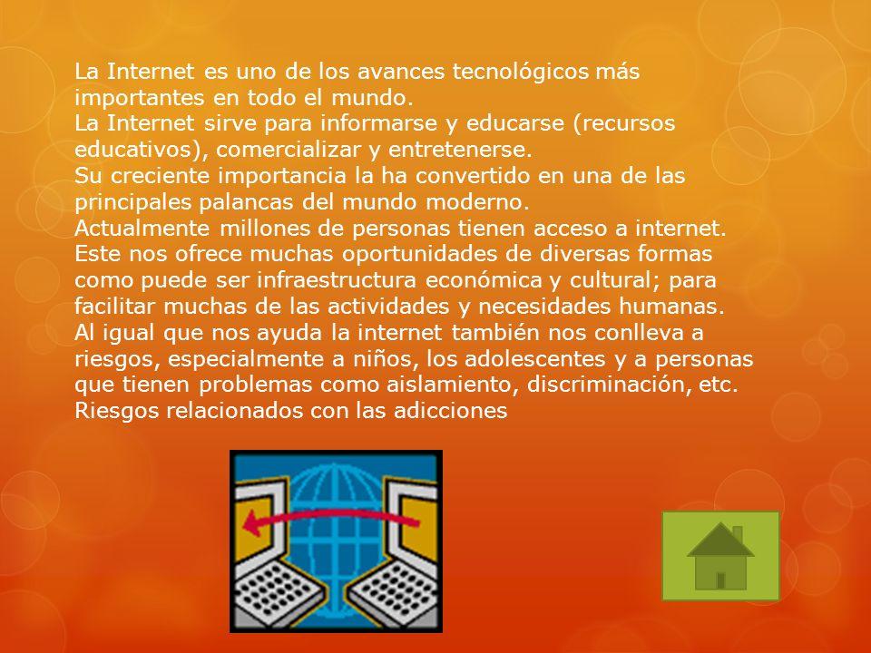 La Internet es uno de los avances tecnológicos más importantes en todo el mundo. La Internet sirve para informarse y educarse (recursos educativos), c
