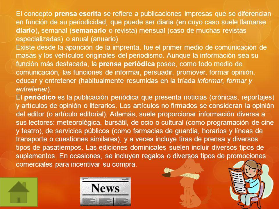 El concepto prensa escrita se refiere a publicaciones impresas que se diferencian en función de su periodicidad, que puede ser diaria (en cuyo caso su
