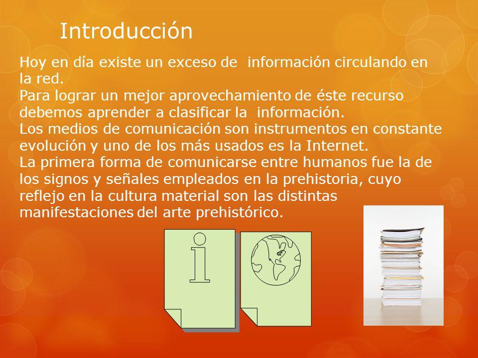 Introducción Hoy en día existe un exceso de información circulando en la red. Para lograr un mejor aprovechamiento de éste recurso debemos aprender a