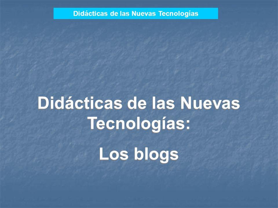 Didácticas de las Nuevas Tecnologías Didácticas de las Nuevas Tecnologías: Los blogs Didácticas de las Nuevas Tecnologías: Los blogs