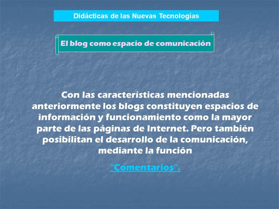Con las características mencionadas anteriormente los blogs constituyen espacios de información y funcionamiento como la mayor parte de las páginas de Internet.