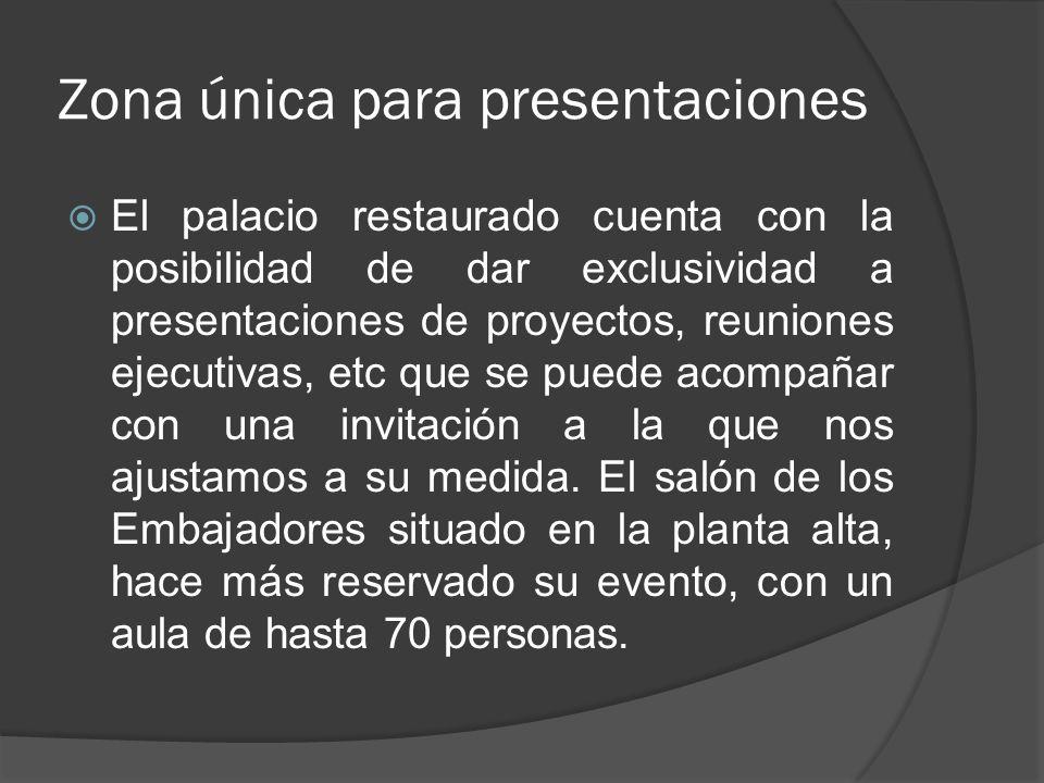 Zona única para presentaciones El palacio restaurado cuenta con la posibilidad de dar exclusividad a presentaciones de proyectos, reuniones ejecutivas