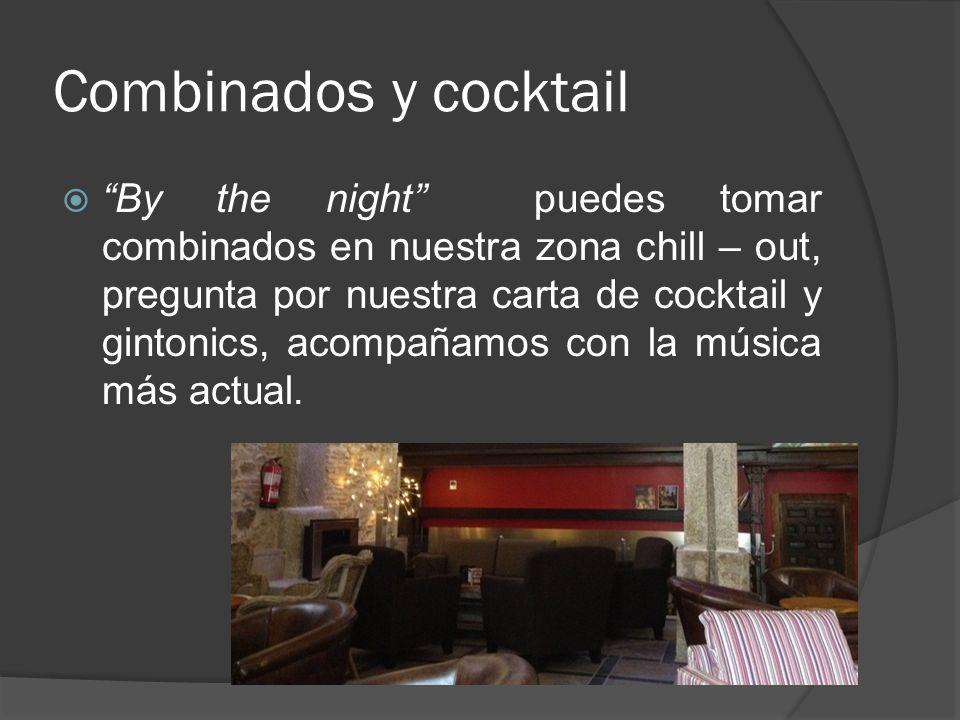 Combinados y cocktail By the night puedes tomar combinados en nuestra zona chill – out, pregunta por nuestra carta de cocktail y gintonics, acompañamo