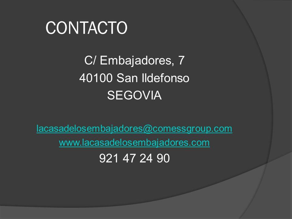 CONTACTO C/ Embajadores, 7 40100 San Ildefonso SEGOVIA lacasadelosembajadores@comessgroup.com www.lacasadelosembajadores.com 921 47 24 90