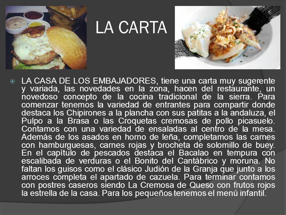 LA CARTA LA CASA DE LOS EMBAJADORES, tiene una carta muy sugerente y variada, las novedades en la zona, hacen del restaurante, un novedoso concepto de