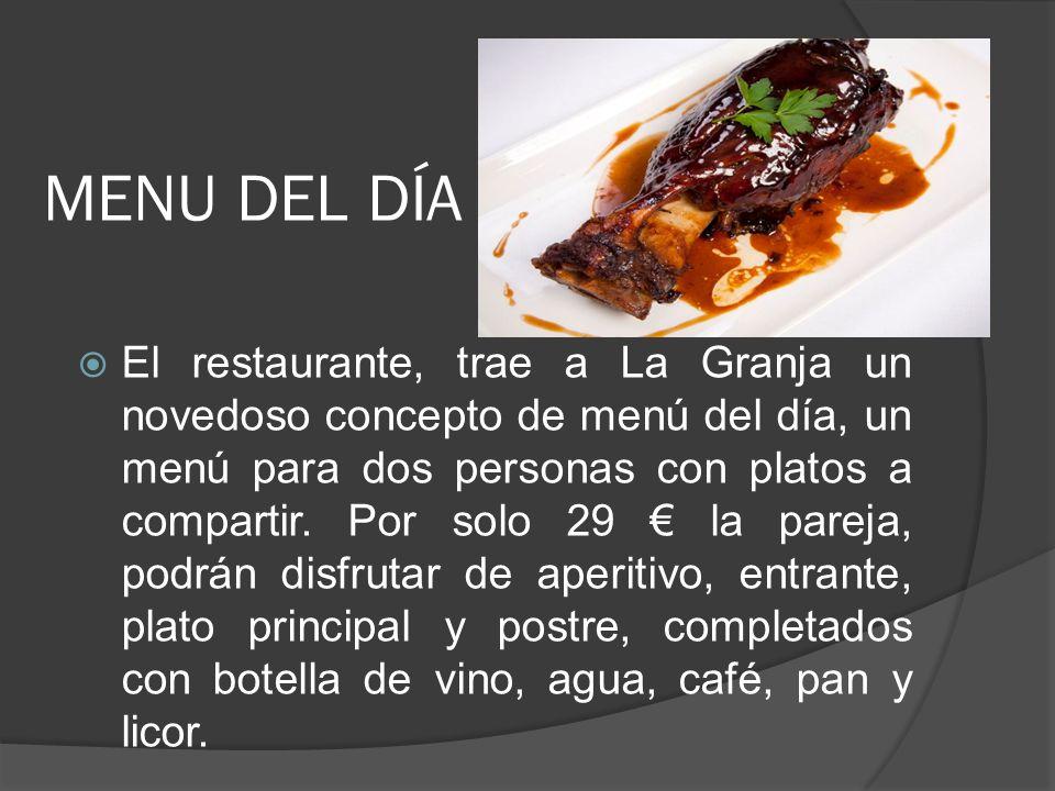 MENU DEL DÍA El restaurante, trae a La Granja un novedoso concepto de menú del día, un menú para dos personas con platos a compartir. Por solo 29 la p