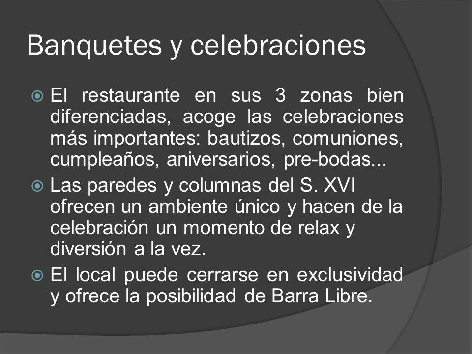 Banquetes y celebraciones El restaurante en sus 3 zonas bien diferenciadas, acoge las celebraciones más importantes: bautizos, comuniones, cumpleaños,