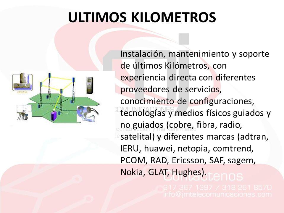 ULTIMOS KILOMETROS Instalación, mantenimiento y soporte de últimos Kilómetros, con experiencia directa con diferentes proveedores de servicios, conoci