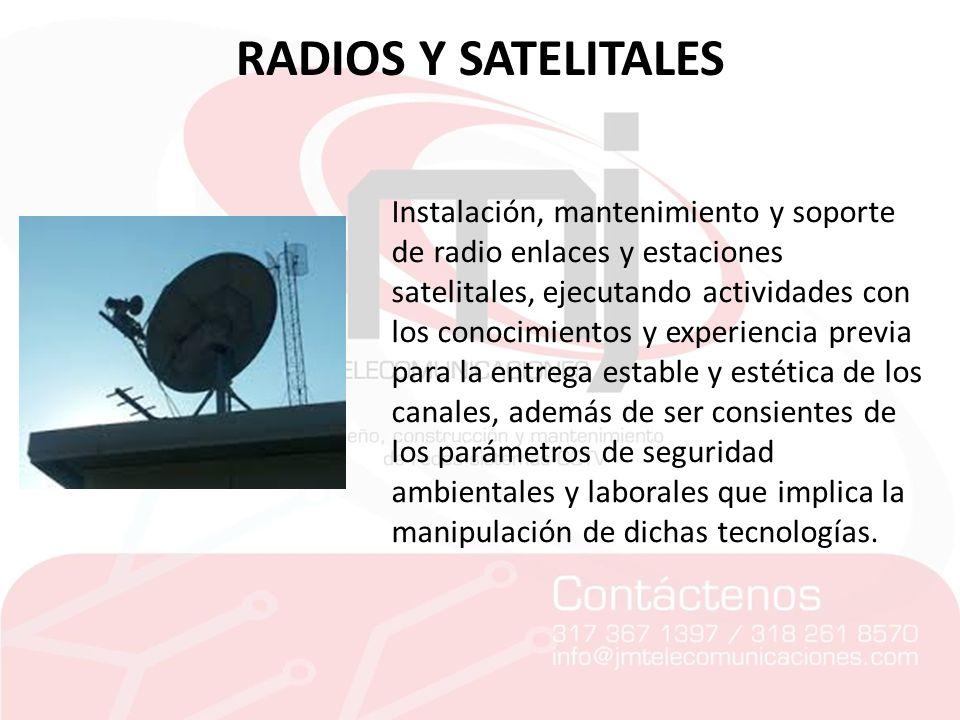 RADIOS Y SATELITALES Instalación, mantenimiento y soporte de radio enlaces y estaciones satelitales, ejecutando actividades con los conocimientos y ex