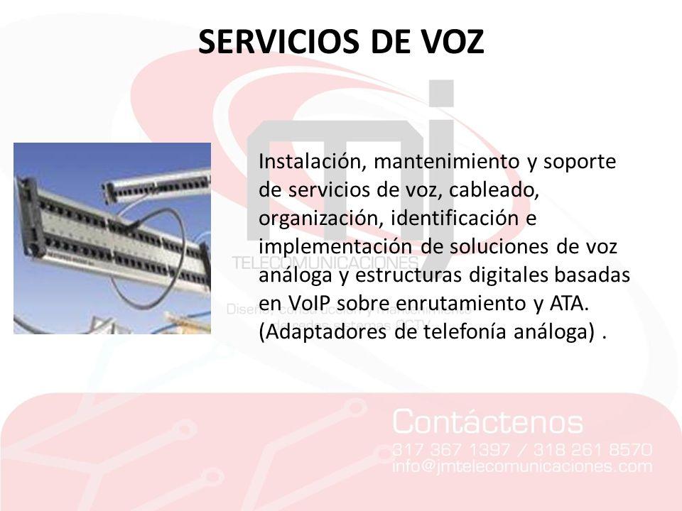 SERVICIOS DE VOZ Instalación, mantenimiento y soporte de servicios de voz, cableado, organización, identificación e implementación de soluciones de vo