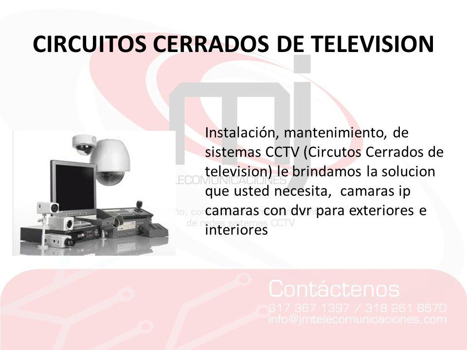 CIRCUITOS CERRADOS DE TELEVISION Instalación, mantenimiento, de sistemas CCTV (Circutos Cerrados de television) le brindamos la solucion que usted nec