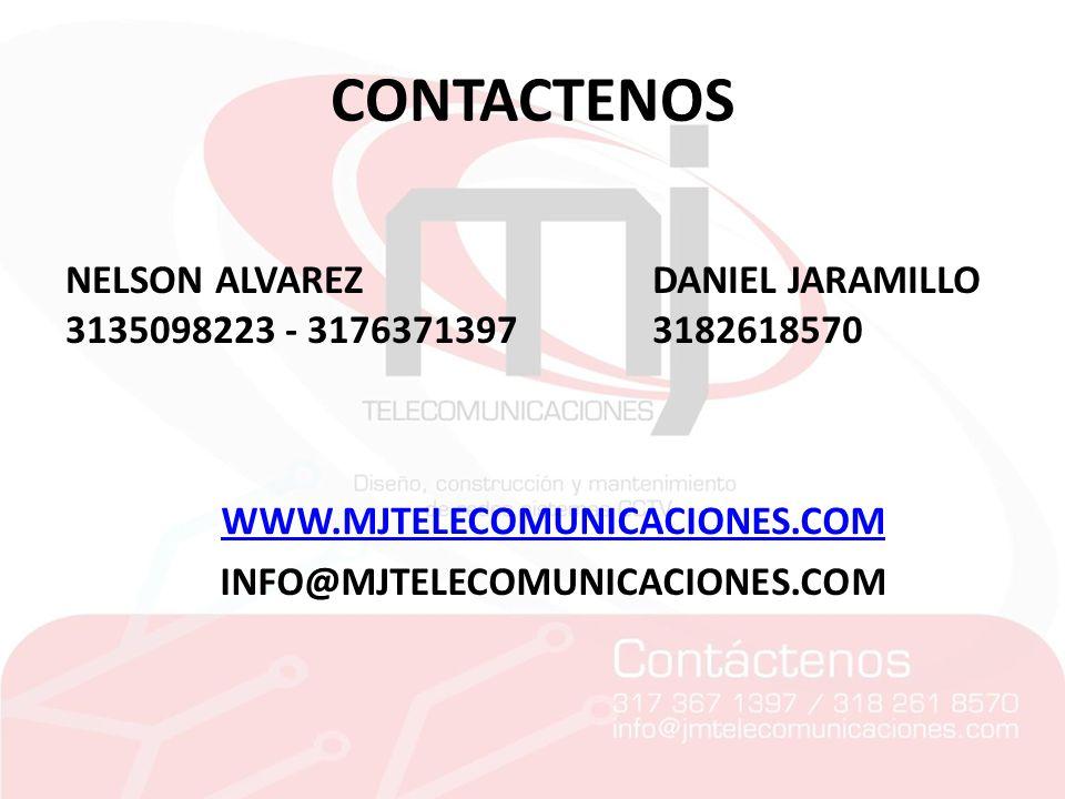 CONTACTENOS NELSON ALVAREZ 3135098223 - 3176371397 DANIEL JARAMILLO 3182618570 WWW.MJTELECOMUNICACIONES.COM INFO@MJTELECOMUNICACIONES.COM