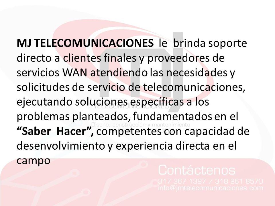 MJ TELECOMUNICACIONES le brinda soporte directo a clientes finales y proveedores de servicios WAN atendiendo las necesidades y solicitudes de servicio