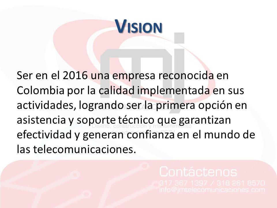 Ser en el 2016 una empresa reconocida en Colombia por la calidad implementada en sus actividades, logrando ser la primera opción en asistencia y sopor