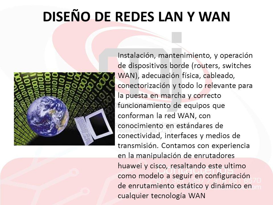 DISEÑO DE REDES LAN Y WAN Instalación, mantenimiento, y operación de dispositivos borde (routers, switches WAN), adecuación física, cableado, conector