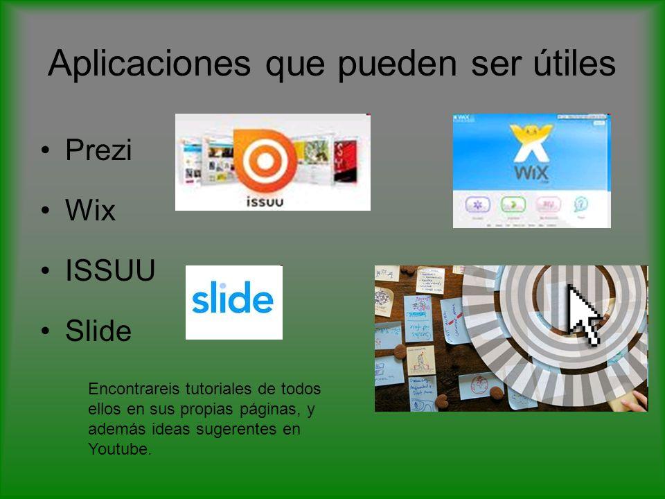 Aplicaciones que pueden ser útiles Prezi Wix ISSUU Slide Encontrareis tutoriales de todos ellos en sus propias páginas, y además ideas sugerentes en Youtube.
