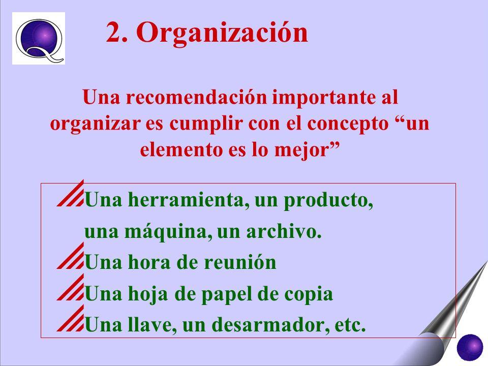 Una recomendación importante al organizar es cumplir con el concepto un elemento es lo mejor Una herramienta, un producto, una máquina, un archivo. Un